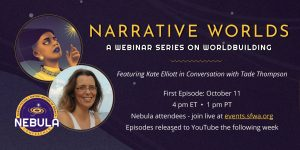 Narrative Worlds, a Nebula Conference webinar taking place October 11 with Kate Elliott and Tade Thompson.